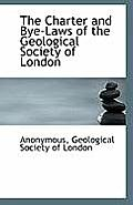 The Charter and Bye-Laws of the Geological Society of London