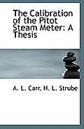 The Calibration of the Pitot Steam Meter: A Thesis