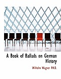 A Book of Ballads on German History