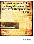 The American Shepherd: Being a History of the Sheep, with Their Breeds, Management, and Diseases