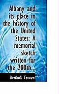 Albany and Its Place in the History of the United States: A Memorial Sketch Written for the 200th...