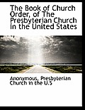 The Book of Church Order, of the Presbyterian Church in the United States