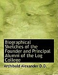 Biographical Sketches of the Founder and Principal Alumni of the Log College