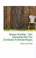 American Presidents - Their Individualities and Their Contributions to American Progress