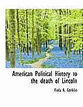 American Political History to the Death of Lincoln