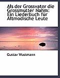 ALS Der Grossvater Die Grossmutter Nahm: Ein Liederbuch Fur Altmodische Leute