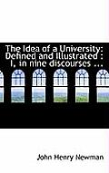 The Idea of a University: Defined and Illustrated: I, in Nine Discourses ...