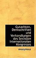 Gutachten, Denkschriften Und Verhandlungen Des Sechsten Internationalen Kongresses