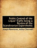 Public Control of the Liquor Traffic Being a Review of the Scandinavian Experiments