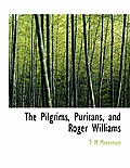 The Pilgrims, Puritans, and Roger Williams