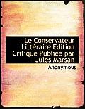 Le Conservateur Litt Raire Edition Critique Publi E Par Jules Marsan