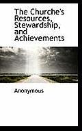 The Churche's Resources, Stewardship, and Achievements