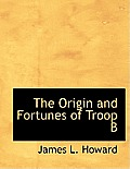 The Origin and Fortunes of Troop B