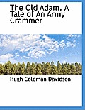 The Old Adam. a Tale of an Army Crammer