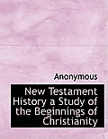 New Testament History a Study of the Beginnings of Christianity