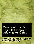 Memoir of the REV. Elijah P. Lovejoy; Who Was Murdered