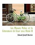 Les Moeurs Polies Et La Litt Rature de Cour Sous Henri II