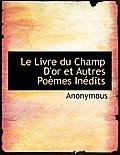 Le Livre Du Champ D'Or Et Autres Po Mes in Dits