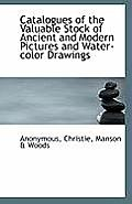 Catalogues of the Valuable Stock of Ancient and Modern Pictures and Water-Color Drawings
