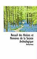Recueil Des Notices Et M Moires de La Soci Te Arch Ologique