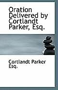 Oration Delivered by Cortlandt Parker, Esq.