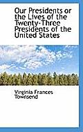 Our Presidents or the Lives of the Twenty-Three Presidents of the United States