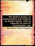 The Modern Greek: Its Pronunciation and Relations to Ancient Greek, with an Appendix on Rules of Acc