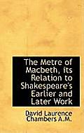 The Metre of Macbeth, Its Relation to Shakespeare's Earlier and Later Work