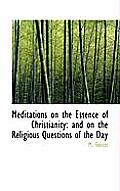 Meditations on the Essence of Christianity: And on the Religious Questions of the Day