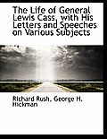 The Life of General Lewis Cass, with His Letters and Speeches on Various Subjects