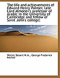 The Life and Achievements of Edward Henry Palmer, Late Lord Almoner's Professor of Arabic in the Uni