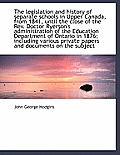 The Legislation and History of Separate Schools in Upper Canada, from 1841, Until the Close of the R