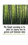 The Gospel According to St. John; An Inquiry Into Its Genesis and Historical Value