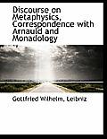 Discourse on Metaphysics, Correspondence with Arnauld and Monadology