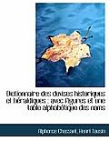 Dictionnaire Des Devises Historiques Et H Raldiques: Avec Figures Et Une Table Alphab Tique Des Nom