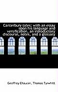 Canterbury Tales; With an Essay Upon His Language and Versification, an Introductory Discourse, Note Vol. I