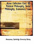 Acton Collection Class 48: Political Philosophy, Social Philosophy, Economics, Law