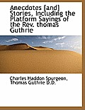 Anecdotes [And] Stories, Including the Platform Sayings of the REV. Thomas Guthrie
