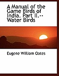 A Manual of the Game Birds of India. Part II.--Water Birds