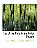 List of the Birds in the Indian Museum.