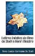 Lettres Inedites de Mme de Stael a Henri Meistre