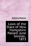 Laws of the State of New Hampshire Passed June Session, 1873