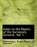 Index to the Papers of the Surveyors-General, Vol. I.
