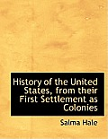 History of the United States, from Their First Settlement as Colonies