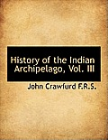 History of the Indian Archipelago, Vol. III