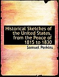 Historical Sketches of the United States, from the Peace of 1815 to 1830