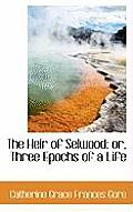 The Heir of Selwood: Or, Three Epochs of a Life