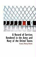 A Record of Services Rendered in the Army and Navy of the United States