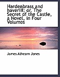 Hardenbrass and Haverill; Or, the Secret of the Castle, a Novel, in Four Volumes