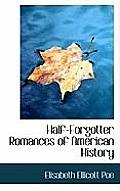 Half-Forgotter Romances of American History
